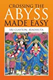 Crossing the Abyss Made Easy, Sri Avadhuta Clayton, 1436361680
