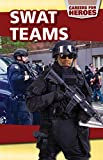 Swat Teams (Careers for Heroes)