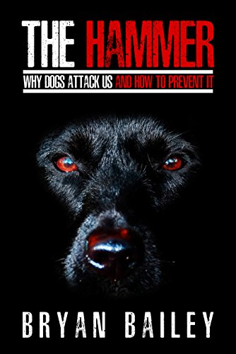 The Hammer: Why Dogs Attack Us and How to Prevent It by [Bailey, Bryan]