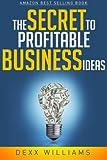 The Secret to Profitable Business Ideas, Dexx Williams, 1500629154