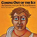 Coming Out of the Ice: An Unexpected Life Audiobook by Victor Herman Narrated by Christopher Hurt
