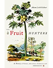 The fruit hunters : a story of nature, adventure, commerce and obsession / by Adam Leith Gollner