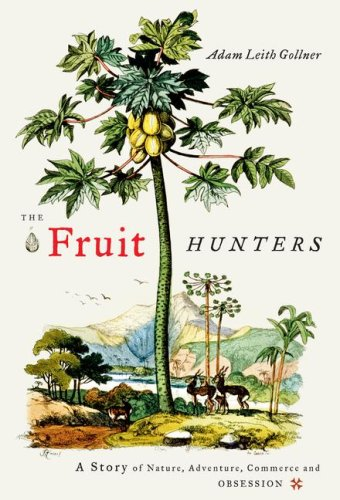 The Fruit Hunters: A Story of Nature, Adventure, Commerce, and Obsession PDF