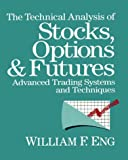 The Technical Analysis of Stocks, Options and Futures, Willliam F. Eng, 1557380031