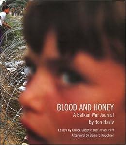 Blood and Honey: A Balkan War Journal: Amazon.es: Haviv ...