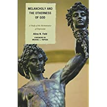 Melancholy and the Otherness of God: A Study in the Genealogy, Hermeneutics, and Therapeutics of Depression