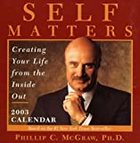 Self Matters 2003 Calendar: Creating Your Life Form the Inside Out