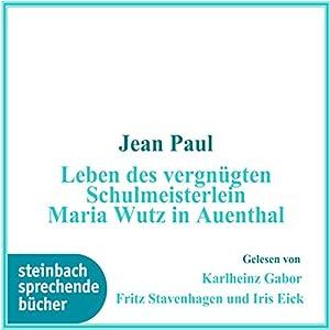 Das Leben des vergnügten Schulmeisterlein Maria Wutz in Auenthal Hörbuch