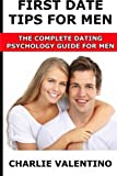 First Date Tips For Men: The Complete Dating Psychology Guide For Men