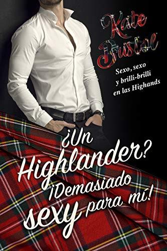 ¿Un Highlander? ¡Demasiado sexy para mí por Kate Bristol