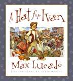 A Hat for Ivan, Max Lucado, 1581344147