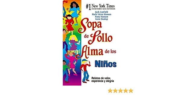 Sopa de Pollo para el Alma de los Niños: Relatos de valor, esperanza y alegria (Spanish Edition)