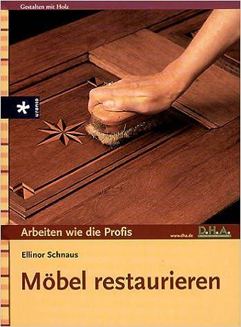Möbel restaurieren: Amazon.de: Ellinor Schnaus: Bücher