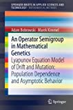 An Operator Semigroup in Mathematical Genetics : Lyapunov Equation Model of Drift and Mutation: Population Dependence and Asymptotic Behavior, Bobrowski, Adam and Kimmel, Marek, 3642359574