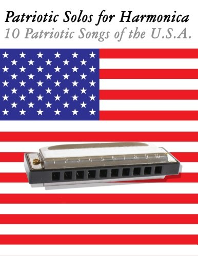 Patriotic Solos for Harmonica: 10 Patriotic Songs of the U.S.A. (In Standard Notation and Harmonica ()