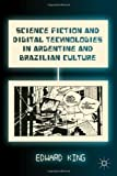 Science Fiction and Digital Technologies in Argentine and Brazilian Culture, Edward King, 113733875X