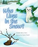 Who Lives in the Snow?, Jennifer Berry Jones, 1570982872