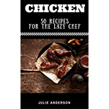 CHICKEN: 50 Recipes for the Lazy Chef