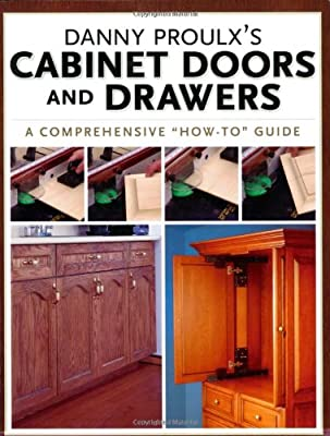 Danny Proulx's Cabinet Doors and Drawers (Popular Woodworking) Danny Proulx