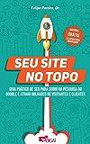 capa de Seu Site no Topo: Guia Prático de SEO para Subir na Pesquisa do Google e Atrair Milhares de Visitantes e Clientes
