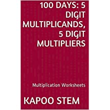 100 Multiplication Worksheets with 5-Digit Multiplicands, 5-Digit Multipliers: Math Practice Workbook (100 Days Math Multiplication Series 15)