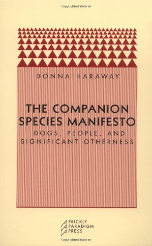 Read Online By Donna J Haraway - The Companion Species Manifesto: Dogs, People and Significant Otherness (2nd) (6/15/03) PDF