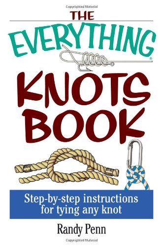 The Everything Knots Book: Step-By-Step Instructions for Tying Any Knot (Everything Series)