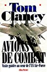 Avions de combat. Visite guidée au coeur de l'US Air-Force par Clancy