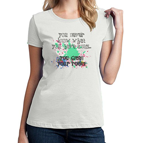 You Never Know What You Have Until You Clean Your Room Design Damen T-Shirt