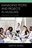 Managing People and Projects in Museums: Strategies that Work