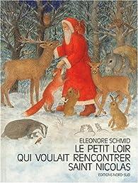 Le Petit Loir qui voulait rencontrer Saint Nicolas par Eleonore Schmid
