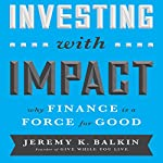 Investing with Impact: Why Finance is a Force for Good | Jeremy Balkin