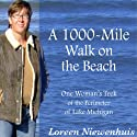 A 1000-Mile Walk on the Beach: One Woman's Trek of the Perimeter of Lake Michigan Audiobook by Loreen Niewenhuis Narrated by Loreen Niewenhuis