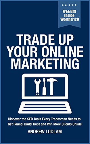 Trade Up Your Online Marketing: Discover the SEO Tools Every Tradesman Needs to Get Found, Build Trust and Win More Clients Online