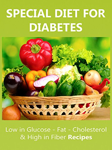 Special Diet For Diabetes : Low in Glucose - Fat - Cholesterol  & High In Fiber Recipes