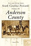 South Carolina Postcards, Volume IX:: Anderson County (Postcard History)