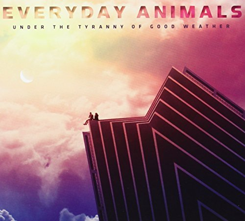 Under the Tyranny of Good Weather by Everyday Animals (2013-08-03)