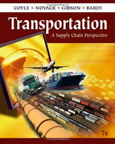 Transportation: A Supply Chain Perspective by John J. Coyle Published by Cengage Learning 7th (seventh) edition (2010) Hardcover