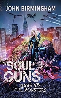 Soul Full of Guns: Dave vs the Monsters by [Birmingham, John]