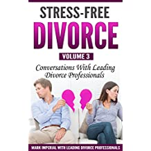 Stress-Free Divorce Volume 03: Conversations With Leading Divorce Professionals