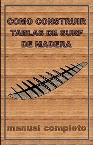 Como Construir Tablas De Surf De Madera (Spanish Edition): Como construir tablas de surf de madera kepa alvarez ruiz: 9781445276403: Amazon.com: Books