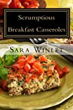 Scrumptious Sweet And Savory Breakfast Casseroles: Sweet and Savory Breakfast Casseroles