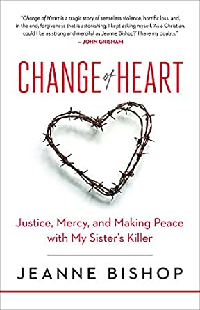 Change of Heart: Justice, Mercy, and Making Peace with My Sisters Killer (English Edition)
