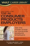 Vault Guide to the Top 50 Consumer Products Employers, 2009 Edition, Michaela R. Drapes, 1581315929