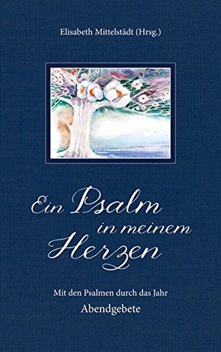 Ein Psalm in meinem Herzen: Mit den Psalmen durch das Jahr. Abendgebete.
