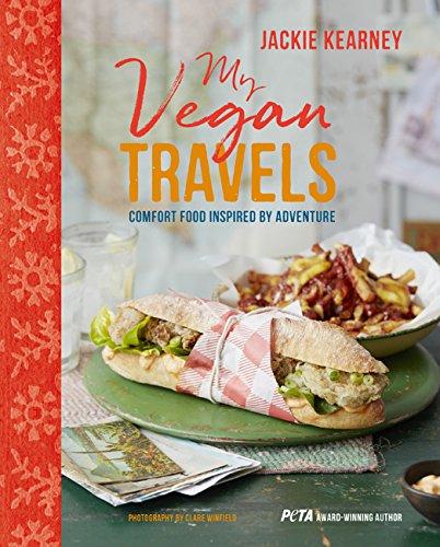 My Vegan Travels: Comfort food inspired by adventure by Jackie Kearney