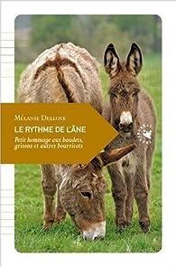 Le Rythme de l'âne - Petit hommage aux baudets, grisons et autres bourricots par Mélanie Delloye