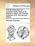 The Life of the Rev Dr Jonathan Swift, Dean of St Patrick's, Dublin by Thomas Sheridan, a M The, Thomas Sheridan, 1171095619
