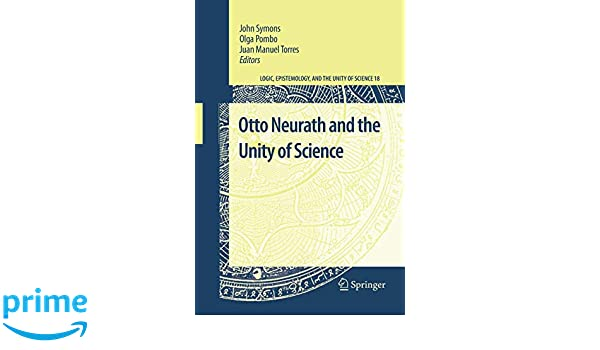 Otto Neurath and the Unity of Science: 18 (Logic, Epistemology, and the Unity of Science)