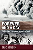 Forever and a Day: The World War II Odyssey of an American Family by Eric Jensen (2008-12-31)